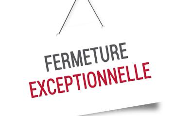 FERMETURE DU 10 AU 14 AOUT INCLUS 2020